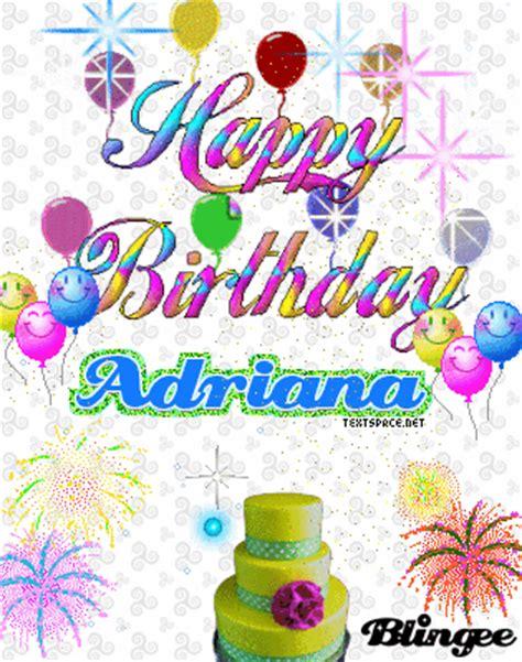 imagenes de happy birthday adriana happy birthday adriana picture 106493937 blingee com