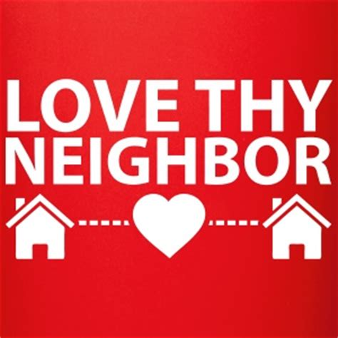 images of love thy neighbor love thy neighbor gifts spreadshirt