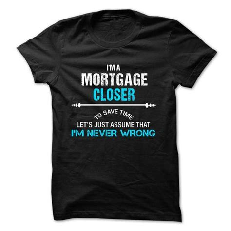 T Shirt Closer mortgage t shirts sweaters hoodies longsleeve