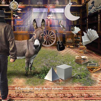 asini volanti il cavaliere degli asini volanti il nuovo album di luca