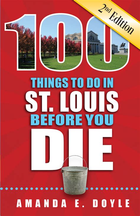 100 things to do in st louis before you die 2nd edition