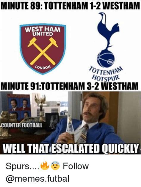 Tottenham Memes - minute 89 tottenham 1 2westham west ham united london