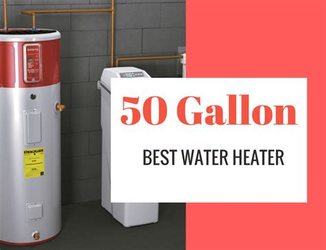 Best 50 Gallon Water Heaters to Buy in 2017   Electric or Gas