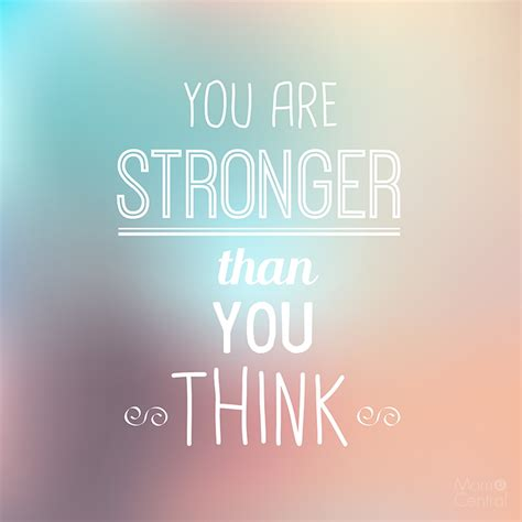Stronger Than You you are stronger than you think quotes quotesgram