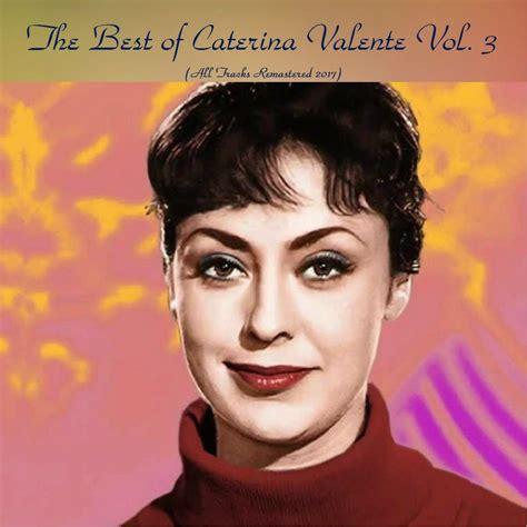 caterina valente oggi the best of caterina valente vol 3 remastered 2017