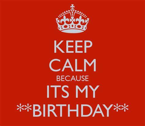 keep calm its my birthday keep calm because its my birthday poster micaella
