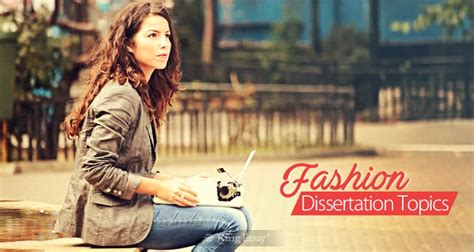 fashion dissertation topics simple guide for writing on fashion dissertation topics