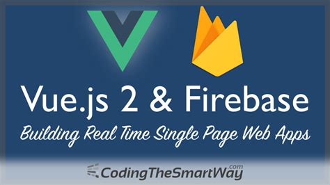 vue js 2 web development projects learn vue js by building 6 web apps books vue js 2 firebase codingthesmartway medium