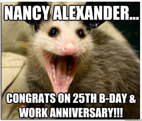 Possum Memes - nancy alexander congrats on 25th bday work anniversary