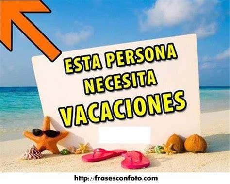 imagenes de necesito unas vacaciones pin tillagd av ani3 p 229 vacaciones frases pinterest