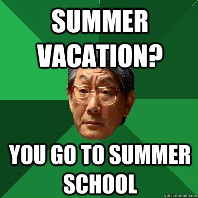 Meme Vacation - summer vacation you go to summer school high