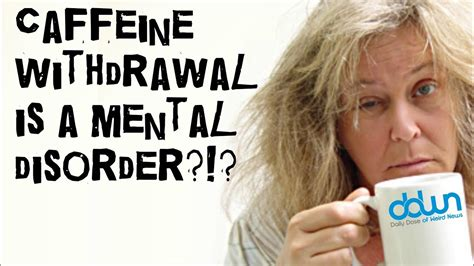 How Does Caffeine Detox Last by Caffeine Withdrawal Is A Mental Illness And More In