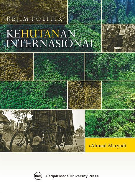Buku Kamus Hubungan Internasional Rejim Politik Kehutanan Internasional Ugm Press Badan