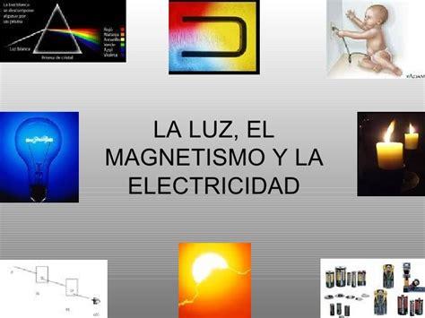 la luz y el la luz el magnetismo y la electricidad