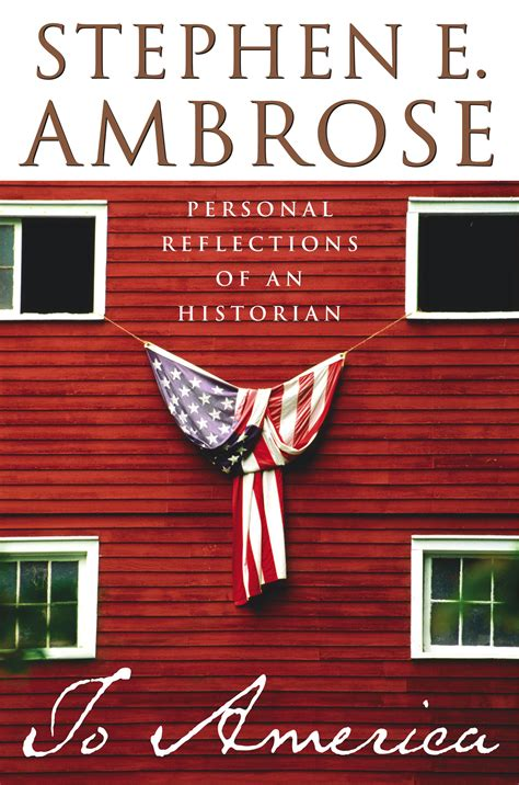 to america personal reflections of an historian ebook to america ebook by stephen e ambrose official