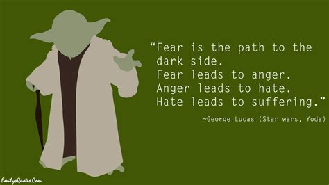 fear   path   dark side fear leads  anger anger leads  hate hate leads