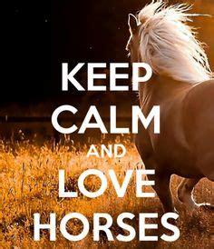 imagenes de keep calm and love horses keep calm and love horses that is totally me i love h o
