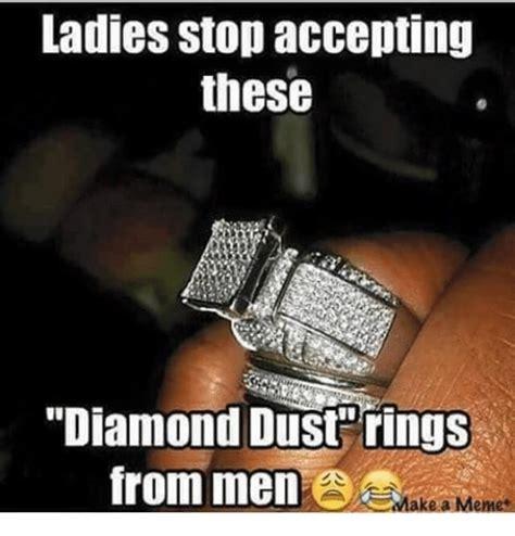 Diamond Meme - ladies stop accepting these diamond dust rings from men