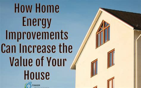 how home energy improvements can increase the value of