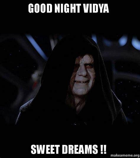 Scary Goodnight Meme - good night vidya sweet dreams sith lord make a meme