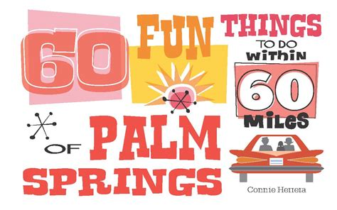 things that are 60 60 fun things to do within 60 miles of palm springs 60