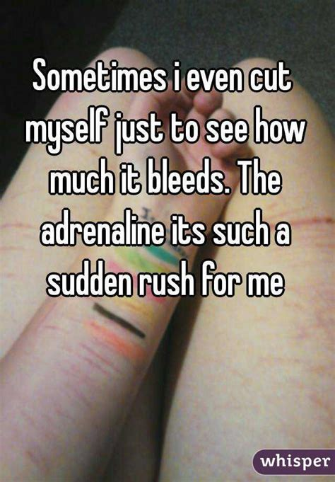 sudden rush ea sometimes i even cut myself just to see how much it bleeds