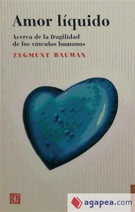 amor liquido acerca de la fragilidad de los vinculos humanos agapea libros urgentes