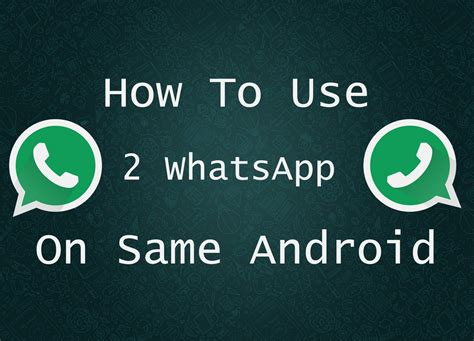 how to put on an android how to install 2 whatsapp on same android phone