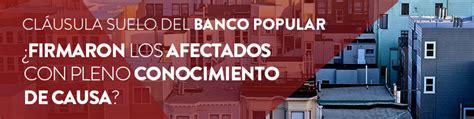 afectados clausula suelo banco popular cl 225 usula suelo banco popular arriaga asociados