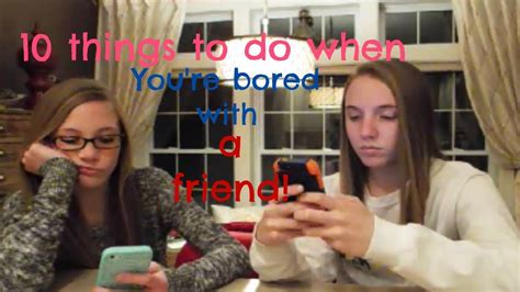 10 things to do when you re bored with a friend