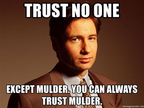 trust no one meme 20 trust no one memes that ll serve as your reminder