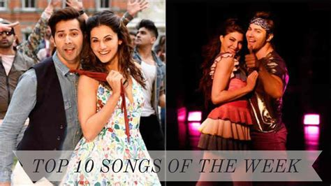 best song th top 10 hits hindi songs of the week bollywood top 10