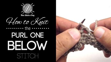 knitting into stitch below how to knit the purl one below stitch new stitch a day