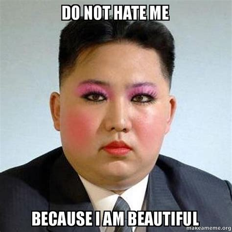 Not Me Meme - do not hate me because i am beautiful don t hate me