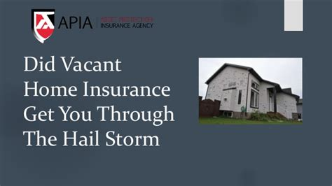 did vacant home insurance get you through the hail