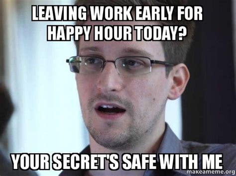 Leaving Work Meme - leaving work early for happy hour today your secret s