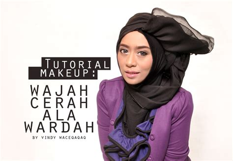 tutorial makeup ala selebgram make up tutorial wajah cerah ala wardah oleh vindy