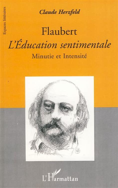libro leducation sentimentale flaubert l education sentimentale minutie et intensit 233 claude herzfeld livre ebook epub