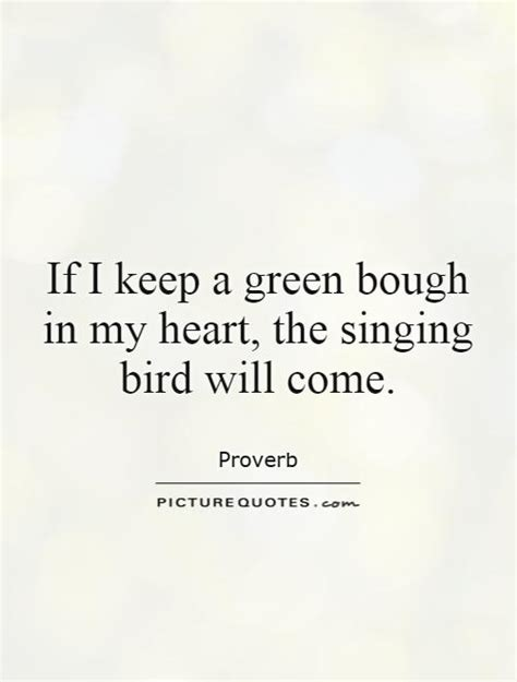 if i keep a green bough in my heart the singing bird will