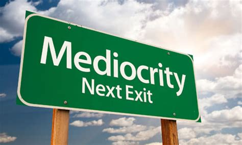 Best Of The Mediocre 2 by Is Your Organization Really Just Perpetuating Mediocrity