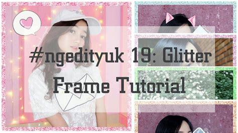 tutorial vsco ala selebgram cara menambahkan glitter frame ala selebgram ke foto kita