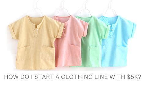 how do i start a clothing line with 5 000 where should i