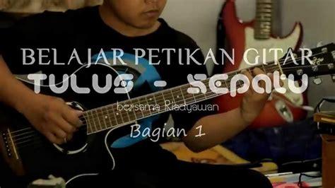 tutorial gitar tulus sepatu belajar petikan gitar sepatu tulus riadyawan bagian 1