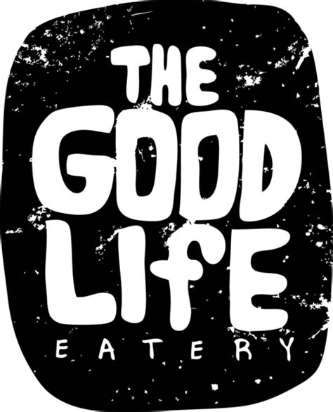 the good life the good life eatery