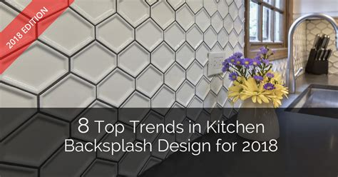 tile kitchen backsplash 2018 8 top trends in kitchen backsplash design for 2018 home remodeling contractors sebring