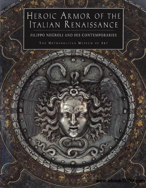 a new history of italian renaissance books heroic armor of the italian renaissance filippo negroli