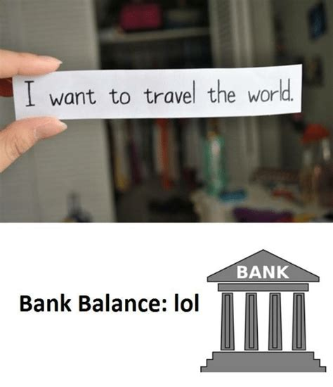 travelers bank i want to travel the world bank bank balance lol world
