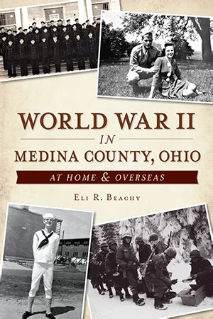 Medina County Ohio Records World War Ii In Medina County Ohio At Home Overseas By Eli R Beachy The History