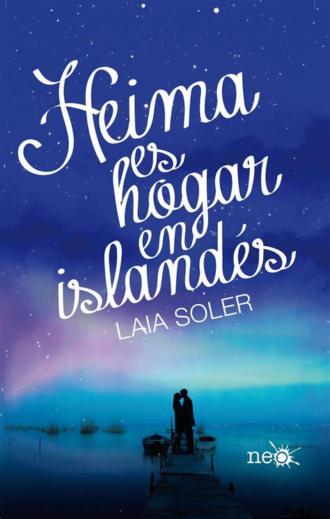 llega en febrero a las librer 237 as heima es hogar en island 233 s el 250 ltimo libro de laia soler