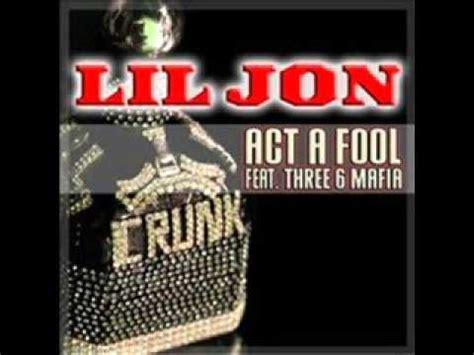 act a fool remix lil jon act a fool ft three 6 mafia crunk remix youtube